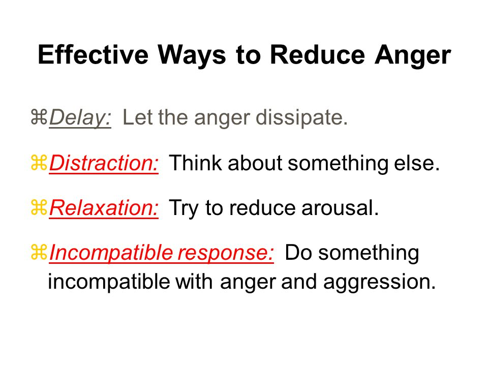 Effective Ways to Reduce Anger zDelay: Let the anger dissipate.