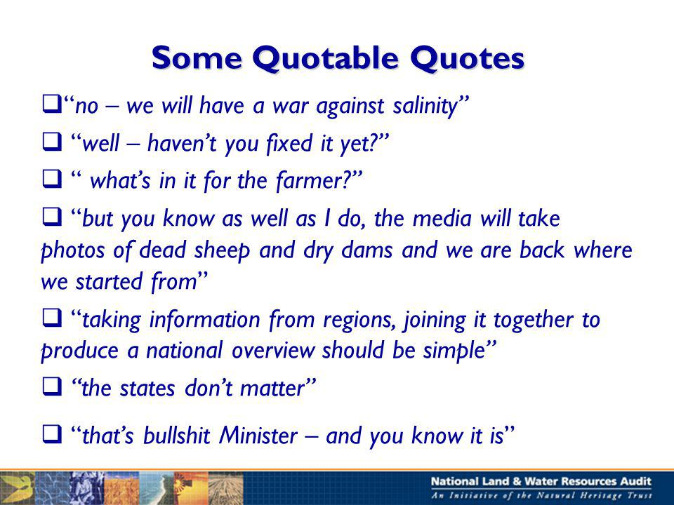 Some Quotable Quotes no – we will have a war against salinity well – havent you fixed it yet.