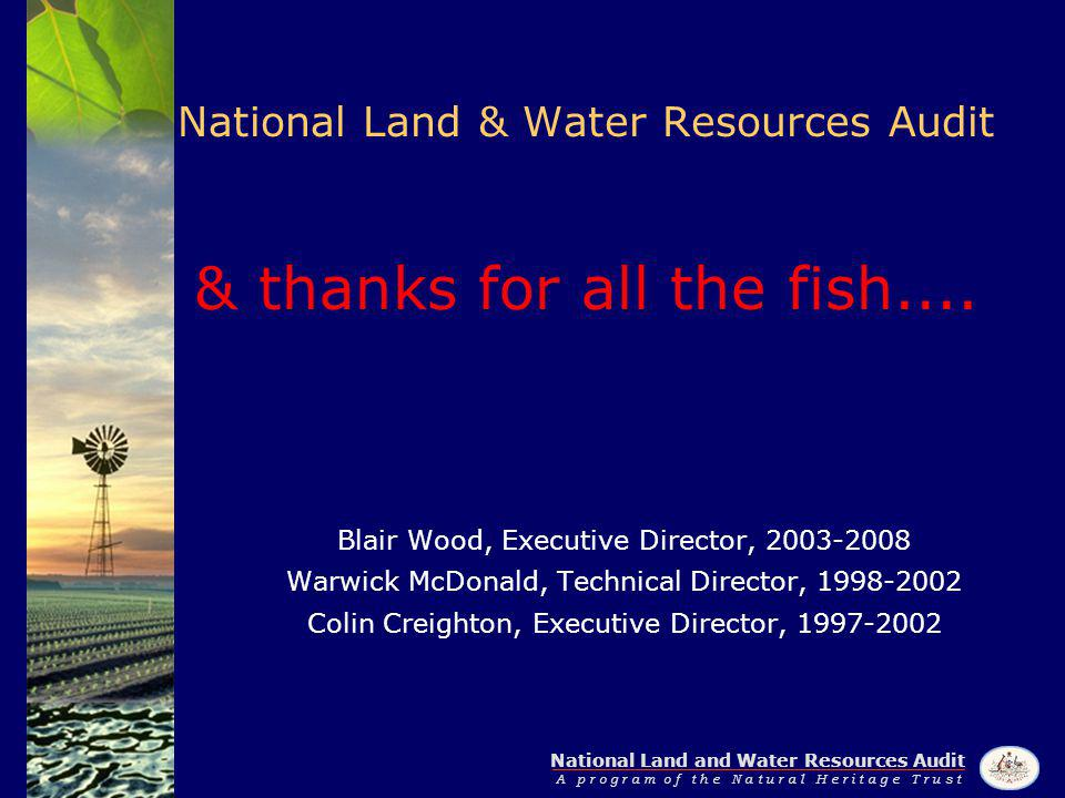 National Land and Water Resources Audit A p r o g r a m o f t h e N a t u r a l H e r i t a g e T r u s t National Land & Water Resources Audit & thanks for all the fish....