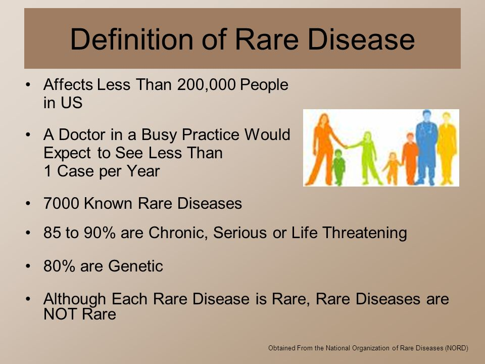 Definition of Rare Disease Affects Less Than 200,000 People in US A Doctor in a Busy Practice Would Expect to See Less Than 1 Case per Year 7000 Known