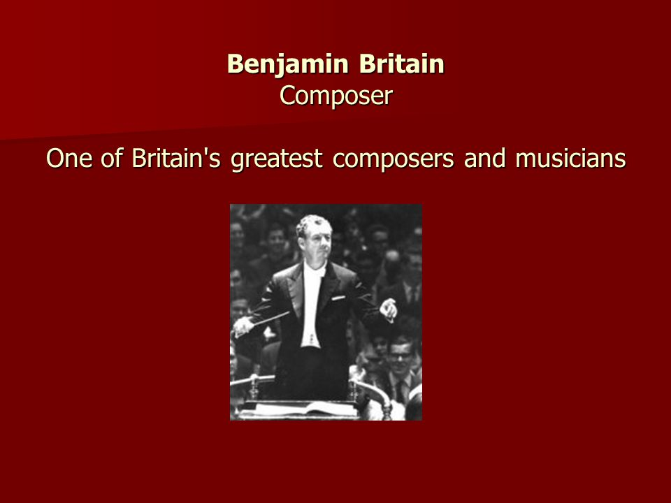 Benjamin Britain Composer One of Britain's greatest composers and musicians