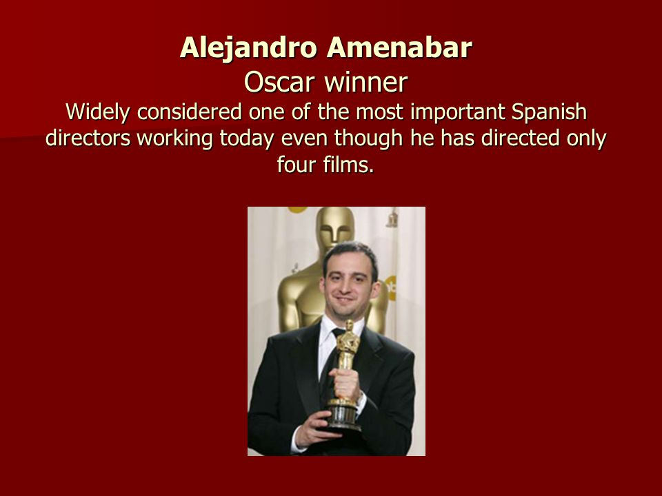 Alejandro Amenabar Oscar winner Widely considered one of the most important Spanish directors working today even though he has directed only four film