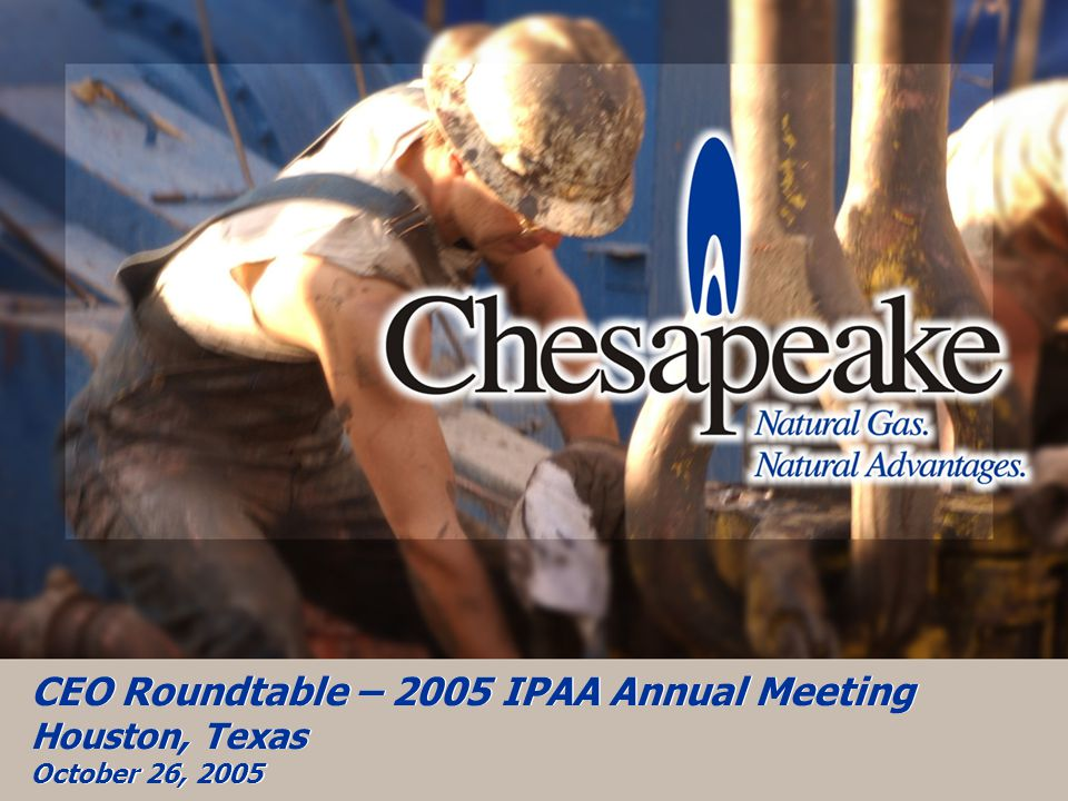 CEO Roundtable – 2005 IPAA Annual Meeting – 10/26/05 2 CHK Overview 2 nd largest independent producer of U.S.