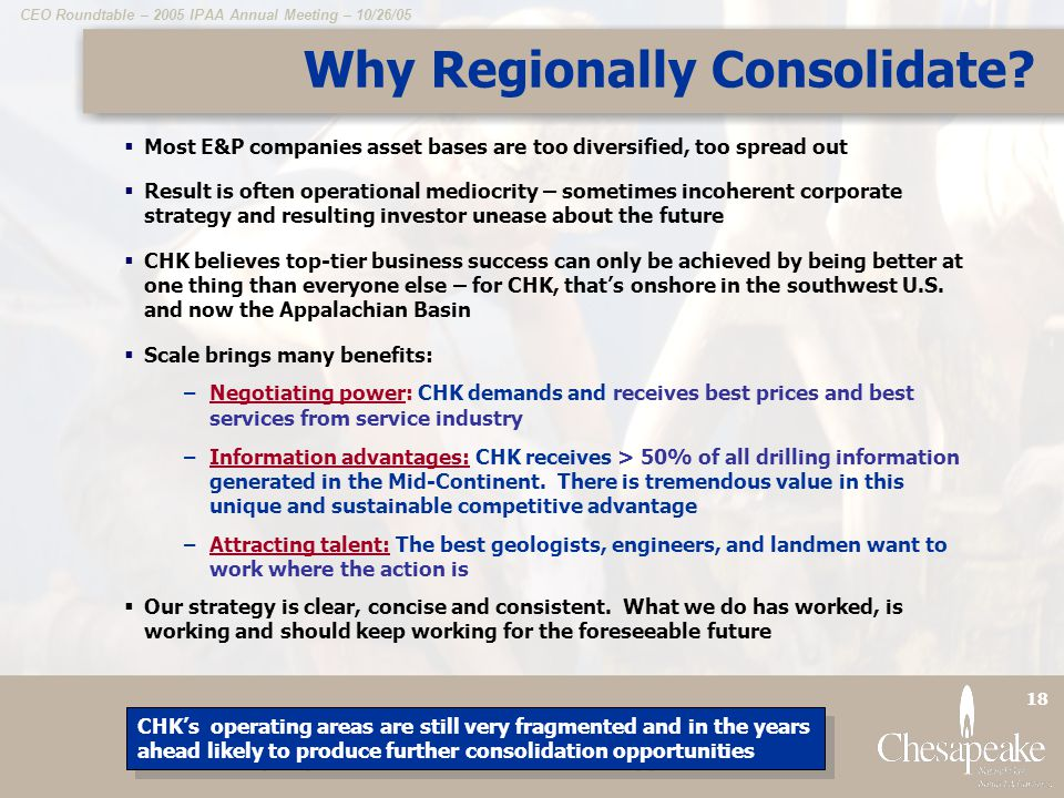 CEO Roundtable – 2005 IPAA Annual Meeting – 10/26/05 18 Why Regionally Consolidate.
