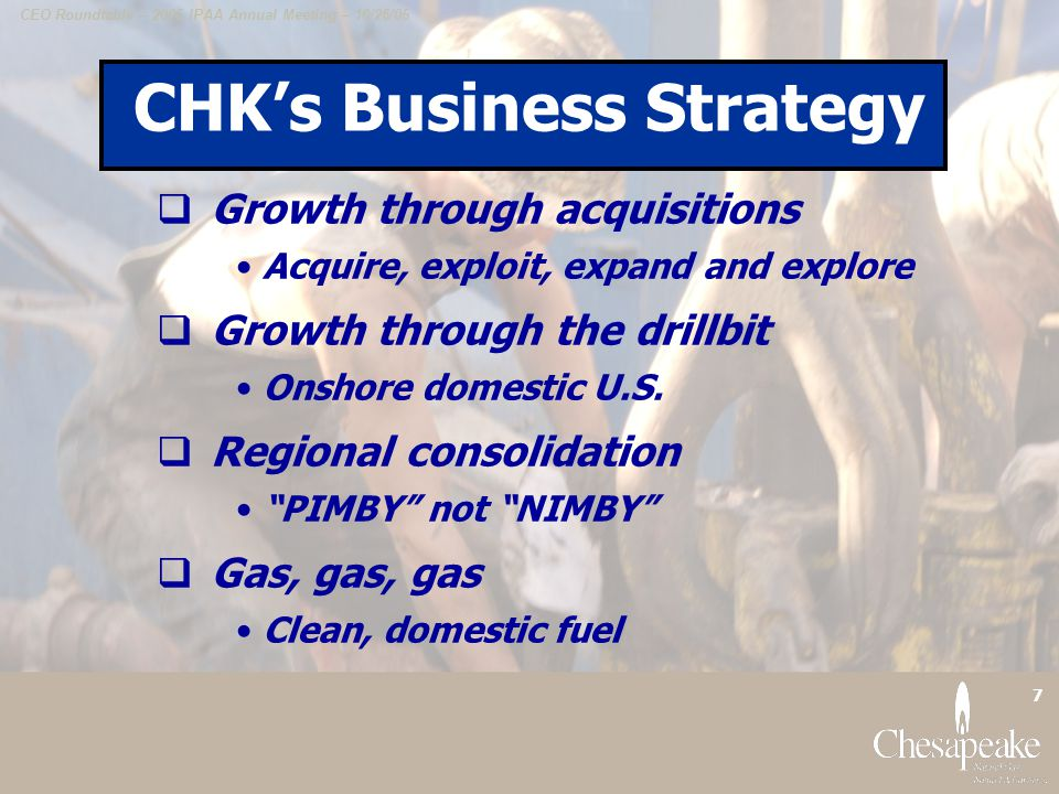 CEO Roundtable – 2005 IPAA Annual Meeting – 10/26/05 8 CHKs Successful Business Strategy Following operational failures and oil/gas price collapse in the late 1990s, CHK revamped its business strategy and for the past 7 years has executed a simple and highly effective business strategy: – Balanced growth through acquisitions and the drillbit Focus on long-lived, low-decline, onshore US gas reserves that have become much more valuable over time Rediscover the lost art of deep gas exploration through new investments in people, land and seismic in the right areas – Regional consolidation to generate operating scale, maintain low operating and administrative costs and deliver high returns CHKs scale in its core areas is a real competitive advantage and has created negotiating power, informational advantages and attracted top industry talent – Concentration on gas One of the first companies to recognize and capitalize on tightening supply/demand fundamentals and permanent upward shift in gas prices that began in 99 CHK has benefited from substantial first mover advantages and has built one of the largest U.S.