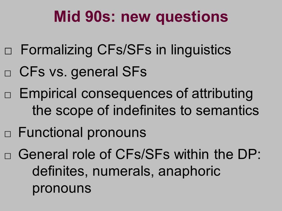 Mid 90s: new questions Formalizing CFs/SFs in linguistics CFs vs.