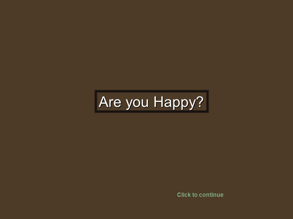 Are you Happy? Click to continue