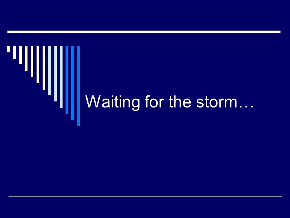 Waiting for the storm…