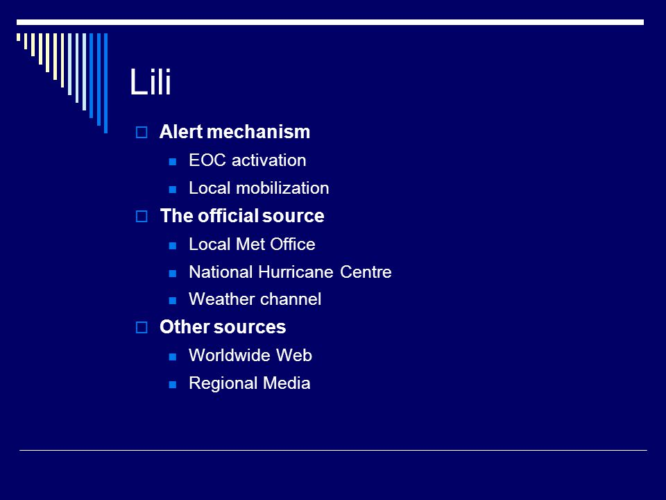 Lili Alert mechanism EOC activation Local mobilization The official source Local Met Office National Hurricane Centre Weather channel Other sources Worldwide Web Regional Media