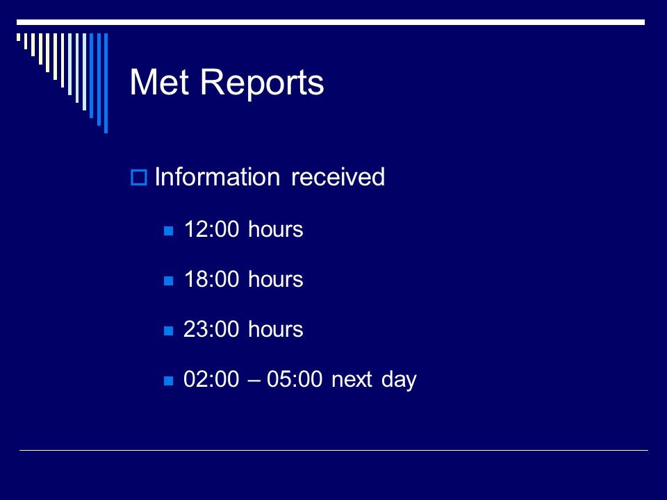 Met Reports Information received 12:00 hours 18:00 hours 23:00 hours 02:00 – 05:00 next day