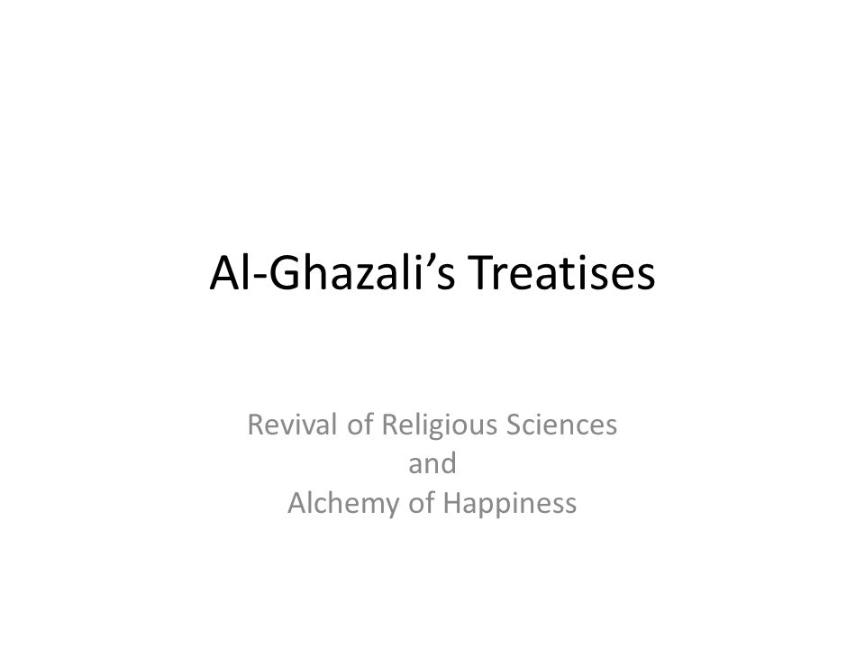 Al-Ghazalis Treatises Revival of Religious Sciences and Alchemy of Happiness