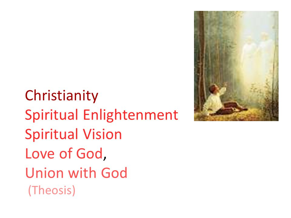 Christianity Spiritual Enlightenment Spiritual Vision Love of God, Union with God (Theosis)