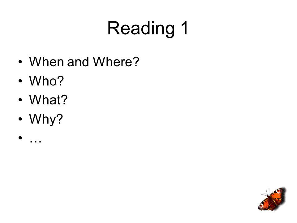 Reading 1 When and Where? Who? What? Why? …