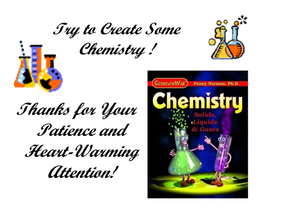Try to Create Some Chemistry ! Thanks for Your Patience and Heart-Warming Attention!