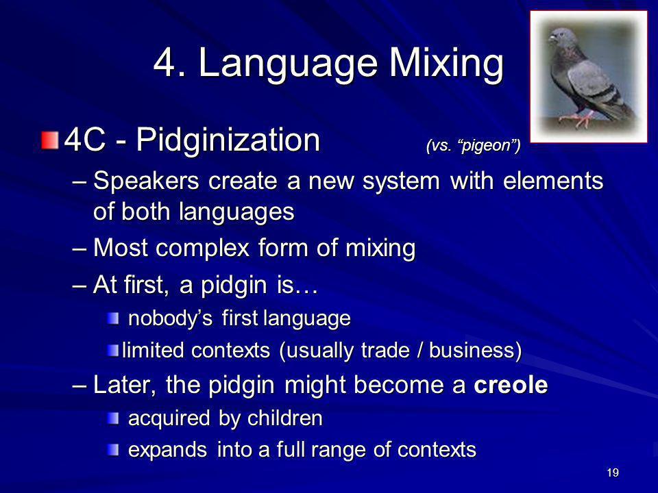 4. Language Mixing 4C - Pidginization (vs.