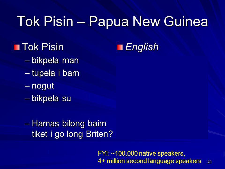 Tok Pisin – Papua New Guinea Tok Pisin –bikpela man –tupela i bam –nogut –bikpela su –Hamas bilong baim tiket i go long Briten.