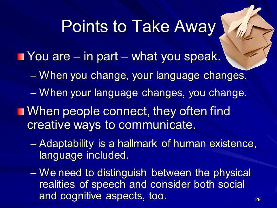 Points to Take Away You are – in part – what you speak.