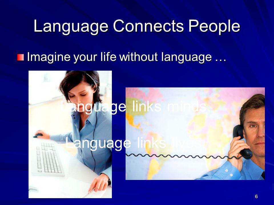 Language Connects People Imagine your life without language … Language links minds.