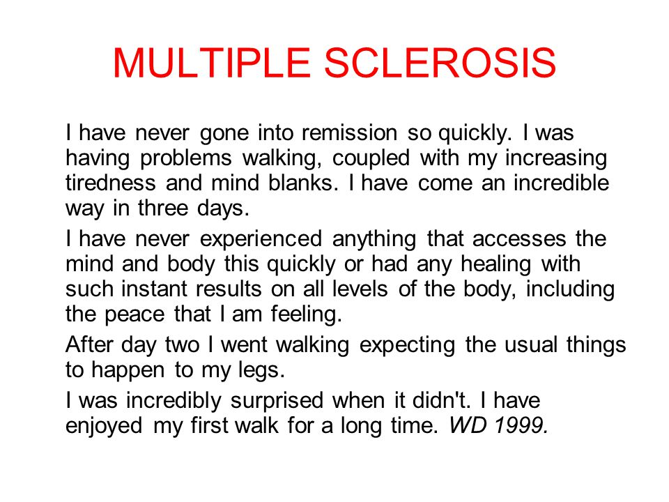 MULTIPLE SCLEROSIS I have never gone into remission so quickly.