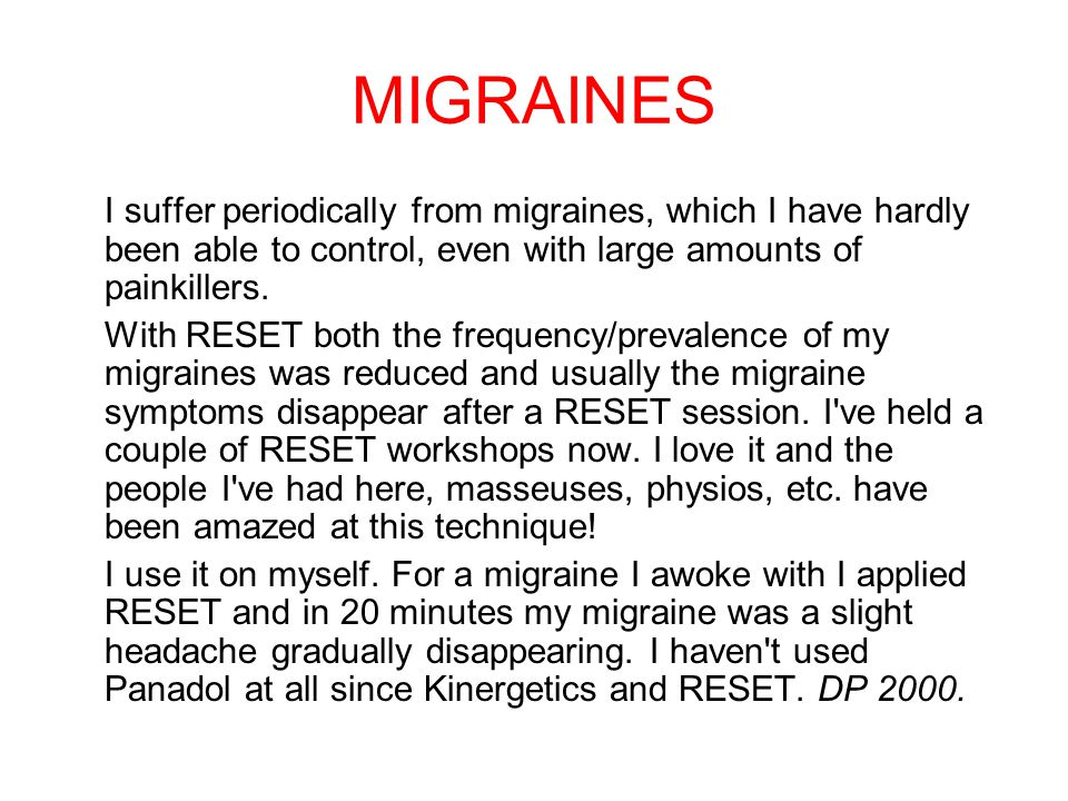 MIGRAINES I suffer periodically from migraines, which I have hardly been able to control, even with large amounts of painkillers.