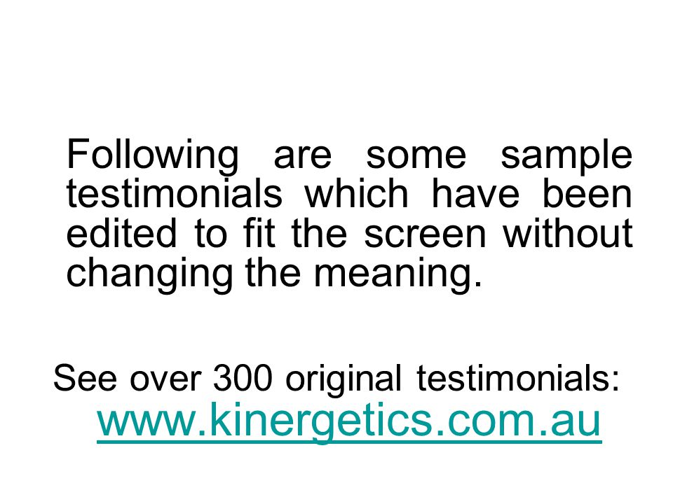 Following are some sample testimonials which have been edited to fit the screen without changing the meaning. See over 300 original testimonials: www.