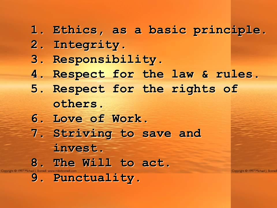 1. Ethics, as a basic principle. 2. Integrity. 3.