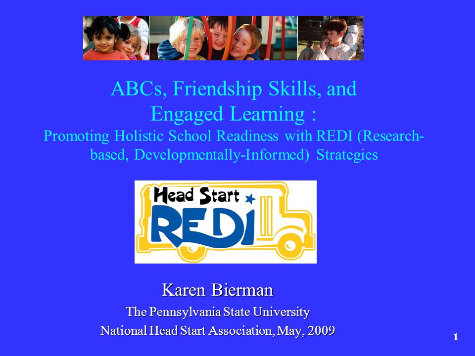 Acknowledgments The REDI project was funded by the federal Interagency School Readiness Consortium, through NICHD grants HD046064 & HD43763 Appreciation is expressed to the participating teachers, children, and parents and our Head Start partners in Pennsylvania -- Blair County, Huntingdon Area, and York County Additional Penn State research colleagues included C.
