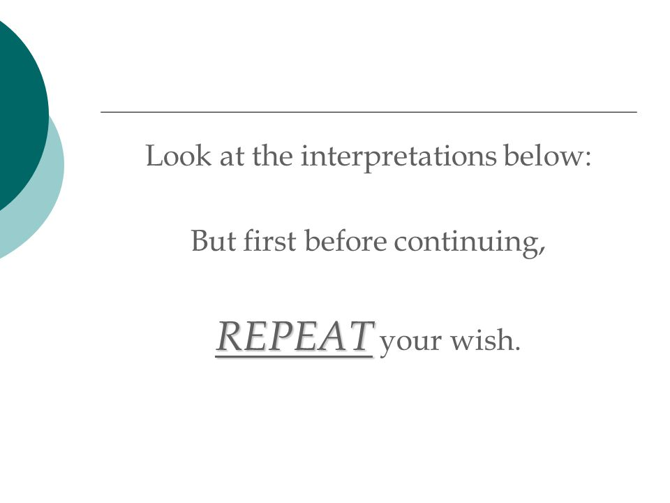 Look at the interpretations below: But first before continuing, REPEAT REPEAT your wish.