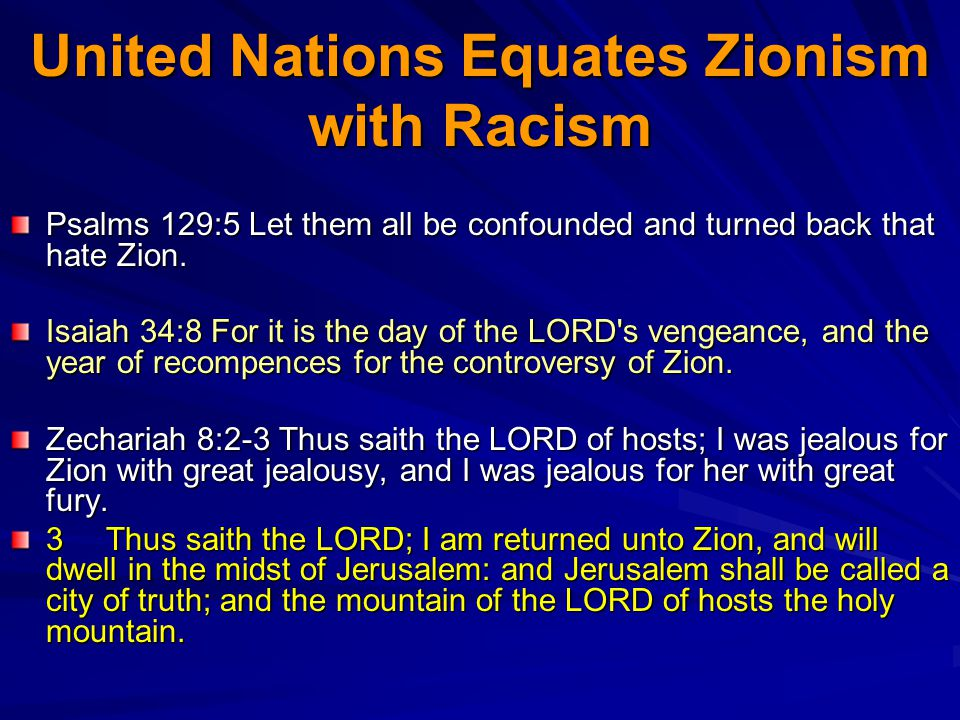 United Nations Equates Zionism with Racism Psalms 129:5 Let them all be confounded and turned back that hate Zion.