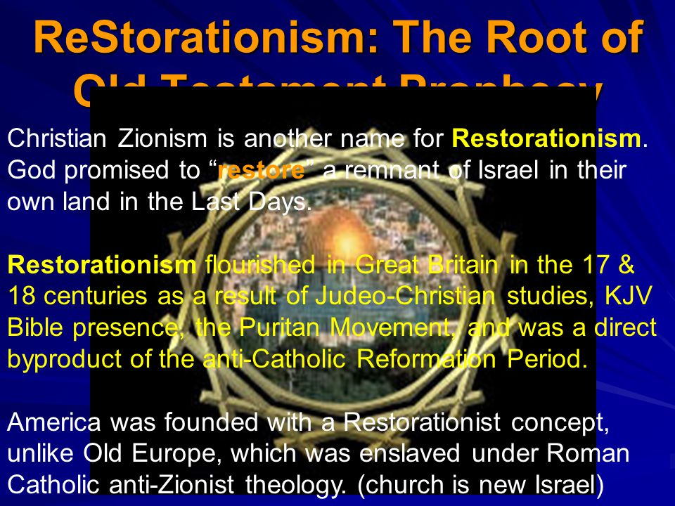 ReStorationism: The Root of Old Testament Prophecy Christian Zionism is another name for Restorationism.