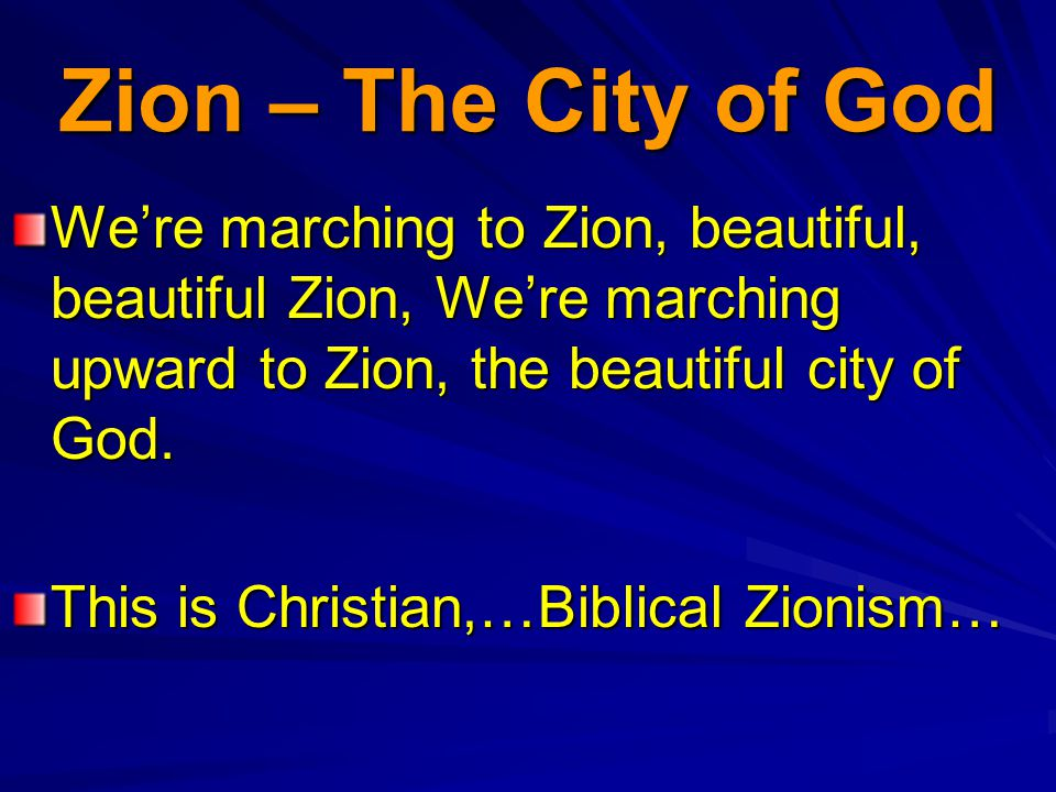 Zion – The City of God Were marching to Zion, beautiful, beautiful Zion, Were marching upward to Zion, the beautiful city of God.