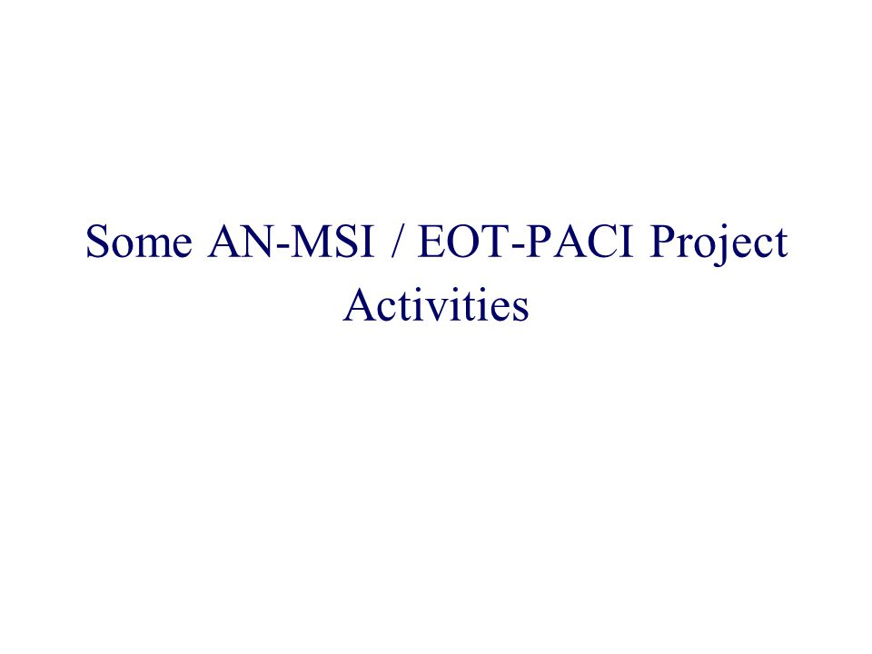 Some AN-MSI / EOT-PACI Project Activities