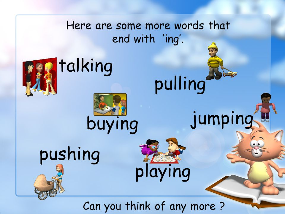 Have a go at adding ing to these words. help helping say saying meet meeting walk walking Did you get them right ? Well done !
