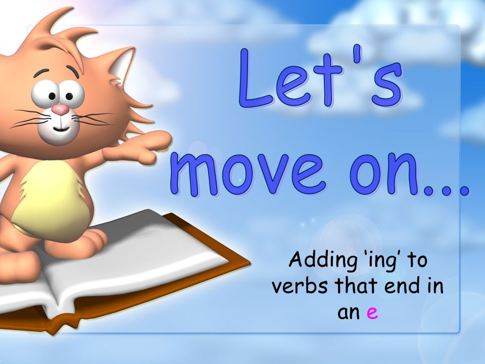 Here are some more words that end with ing. talking buying pulling jumping pushing playing Can you think of any more ?