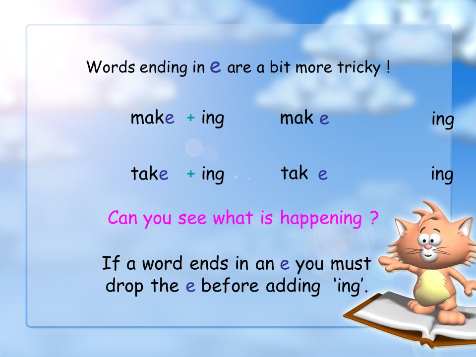 Adding ing to verbs that end in an e