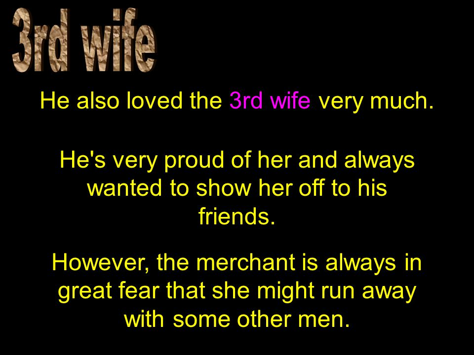 He also loved the 3rd wife very much.