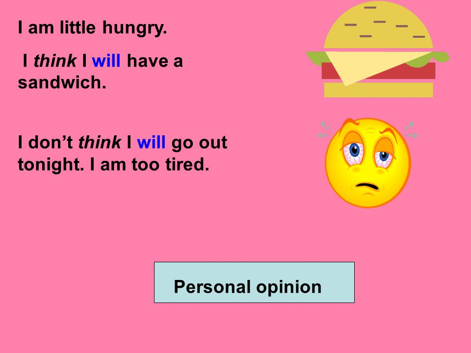 I am little hungry.I think I will have a sandwich.