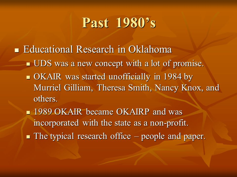Past 1980s Educational Research in Oklahoma Educational Research in Oklahoma UDS was a new concept with a lot of promise. UDS was a new concept with a