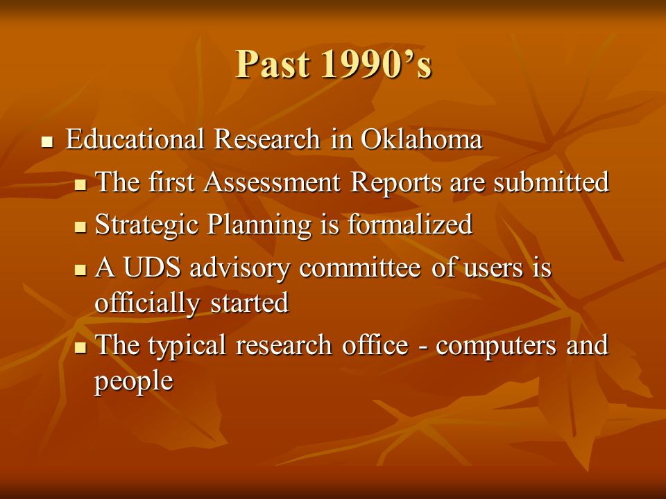 Past 1990s Educational Research in Oklahoma Educational Research in Oklahoma The first Assessment Reports are submitted The first Assessment Reports a