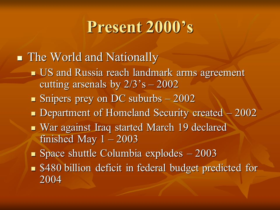 Present 2000s The World and Nationally The World and Nationally US and Russia reach landmark arms agreement cutting arsenals by 2/3s – 2002 US and Rus