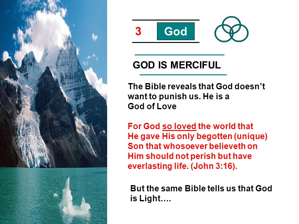 3 God GOD IS MERCIFUL The Bible reveals that God doesnt want to punish us. He is a God of Love For God so loved the world that He gave His only begott