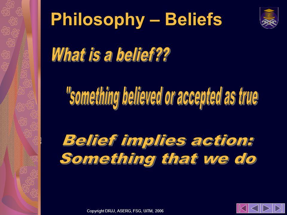 Copyright DRJJ, ASERG, FSG, UiTM, 2006 23 Philosophy – Beliefs