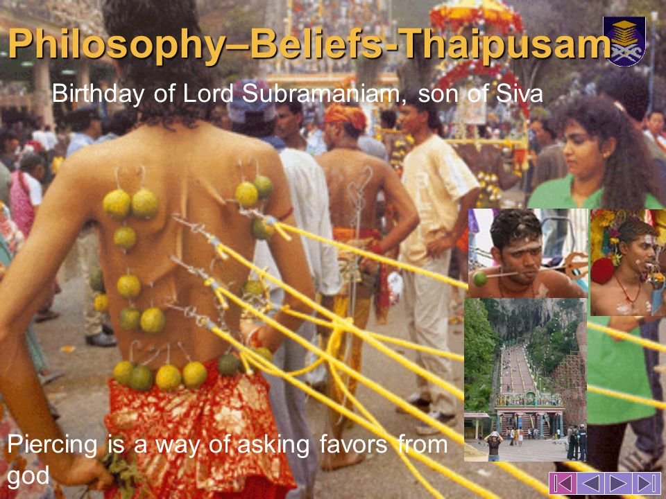 Philosophy–Beliefs-Thaipusam Birthday of Lord Subramaniam, son of Siva Piercing is a way of asking favors from god