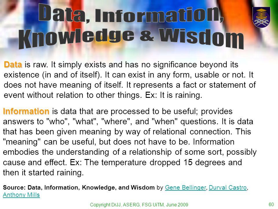 Copyright DrJJ, ASERG, FSG UiTM, June 2009 60 Data Data is raw.