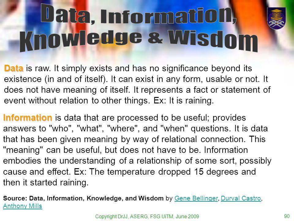 Copyright DrJJ, ASERG, FSG UiTM, June 2009 90 Data Data is raw.