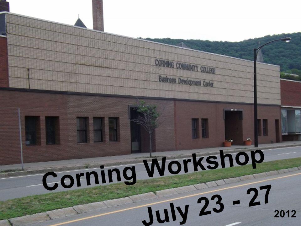 July 23 - 27 2012 Corning Workshop