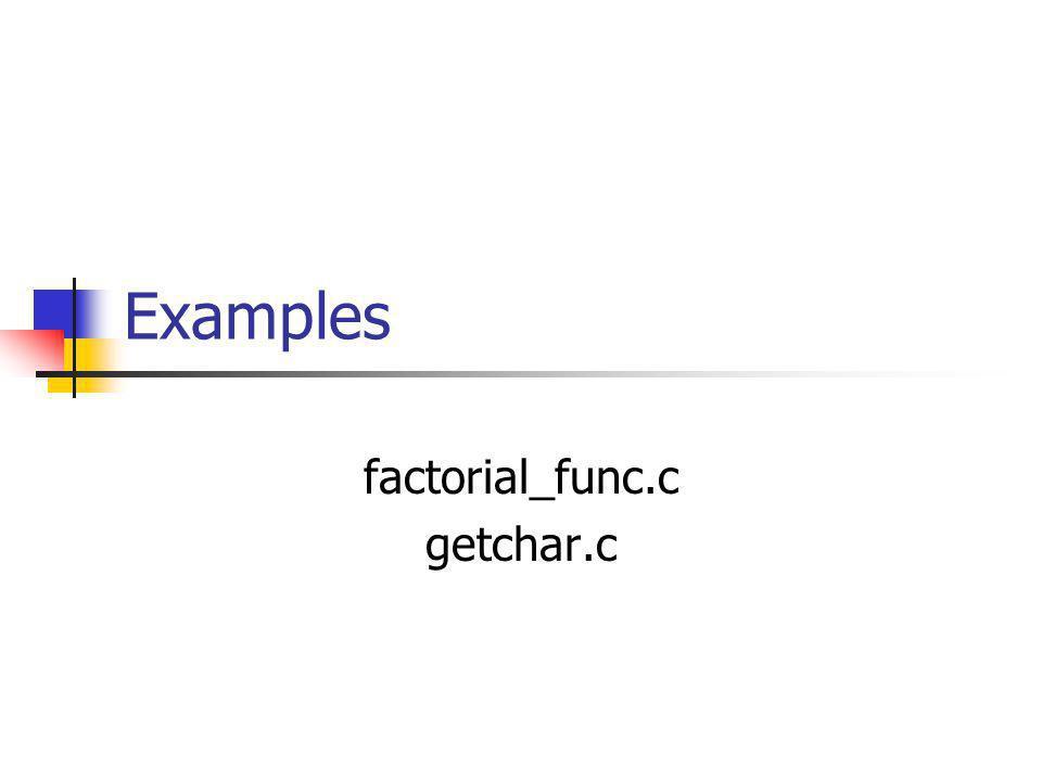 Examples factorial_func.c getchar.c