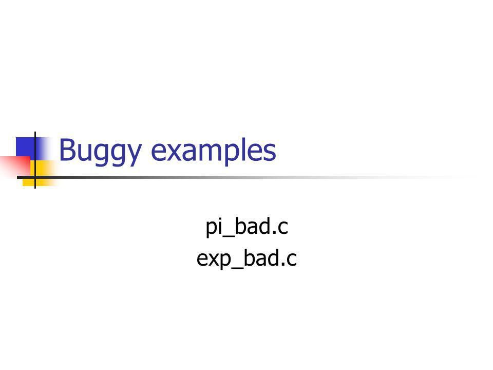 Buggy examples pi_bad.c exp_bad.c