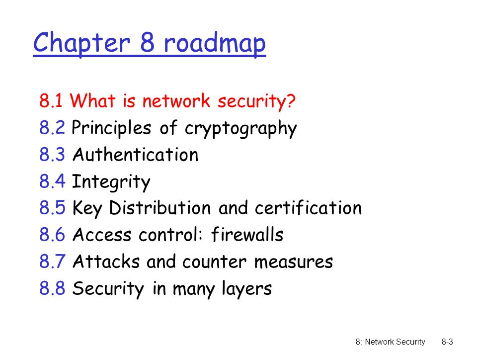 8: Network Security8-84 AP: access point AS: Authentication server wired network STA: client station 1 Discovery of security capabilities 3 STA and AS mutually authenticate, together generate Master Key (MK).