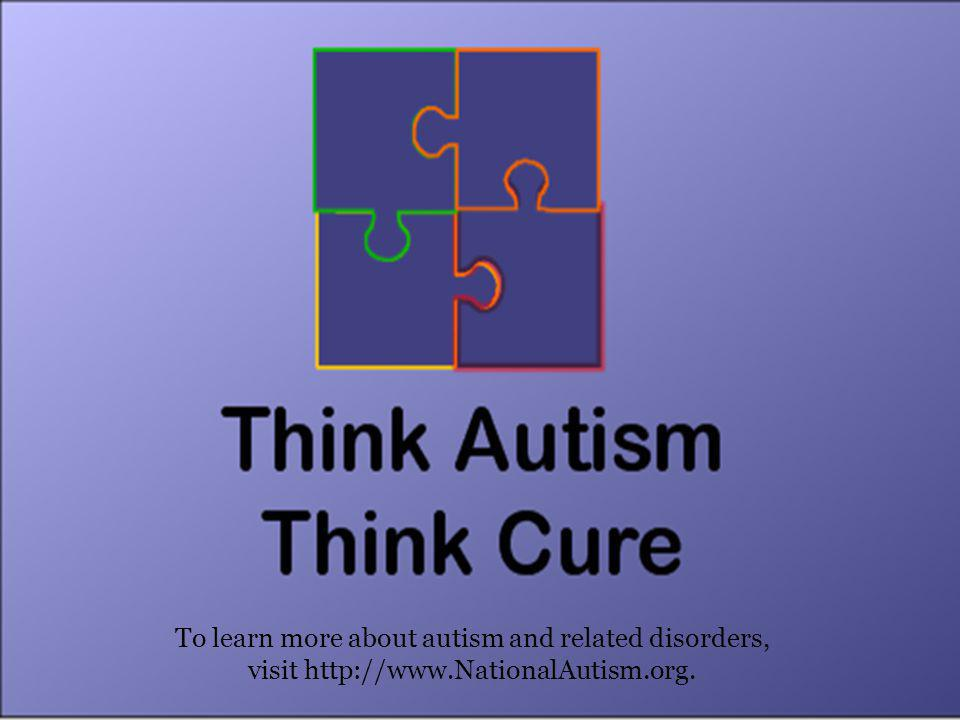 To learn more about autism and related disorders, visit http://www.NationalAutism.org.